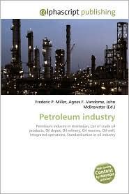 Petroleum Industry - Frederic P. Miller, Agnes F. Vandome, John McBrewster