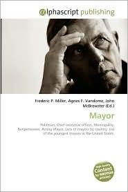 Mayor - Frederic P. Miller, Agnes F. Vandome, John McBrewster