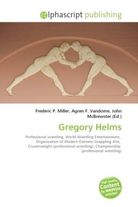 Gregory Helms - Miller, Frederic P. (Hrsg.) / Vandome, Agnes F. (Hrsg.) / McBrewster, John (Hrsg.)