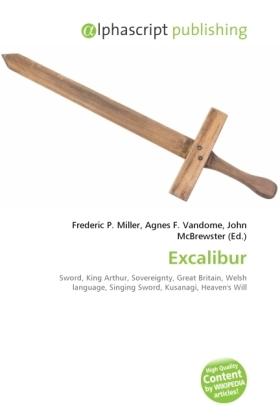 Excalibur - Miller, Frederic P. (Hrsg.) / Vandome, Agnes F. (Hrsg.) / McBrewster, John (Hrsg.)