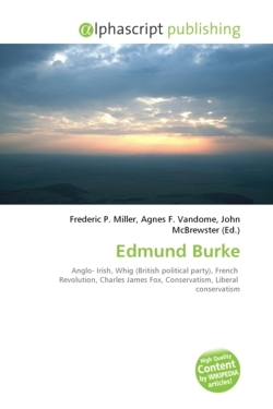Edmund Burke: Anglo- Irish, Whig (British political party), French  Revolution, Charles James Fox, Conservatism, Liberal  conservatism