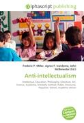 Anti-intellectualism: Intellectual, Education, Philosophy, Literature, Art, Science, Academia, Scholarly method, Public, Discourse, Populism, Elitism, Academic elitism
