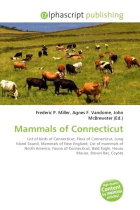 Mammals of Connecticut - Miller, Frederic P. (Hrsg.) / Vandome, Agnes F. (Hrsg.) / McBrewster, John (Hrsg.)