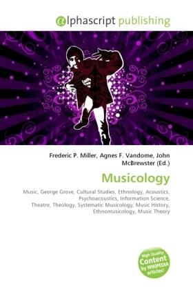 Musicology - Miller, Frederic P. (Hrsg.) / Vandome, Agnes F. (Hrsg.) / McBrewster, John (Hrsg.)