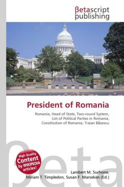 President of Romania: Romania, Head of State, Two-round System, List of Political Parties in Romania, Constitution of Romania, Traian Basescu