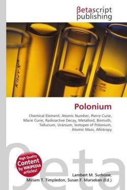 Polonium: Chemical Element, Atomic Number, Pierre Curie, Marie Curie, Radioactive Decay, Metalloid, Bismuth, Tellurium, Uranium, Isotopes of Polonium, Atomic Mass, Allotropy