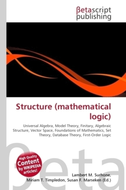Structure (mathematical logic): Universal Algebra, Model Theory, Finitary, Algebraic Structure, Vector Space, Foundations of Mathematics, Set Theory, Database Theory, First-Order Logic