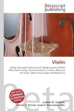 Violin: String Instrument, Bow (music), Strings (music), Perfect Fifth, Violin Family, Musical Acoustics, Luthier, History of the Violin, Violin Construction and Mechanics