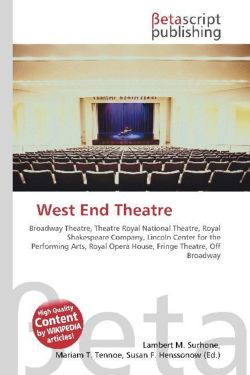 West End Theatre     : Broadway Theatre, Theatre Royal National Theatre, Royal Shakespeare Company, Lincoln Center for the Performing Arts, Royal Opera House, Fringe Theatre, Off Broadway
