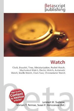 Watch: Clock, Bracelet, Time, Miniaturization, Pocket Watch, Mechanical Watch, Electric Watch, Automatic Watch, Braille Watch, Clock Face, Chronometer Watch