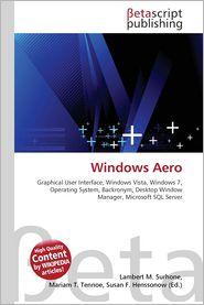 Windows Aero - Lambert M. Surhone (Editor), Miriam T. Timpledon (Editor), Susan F. Marseken (Editor)