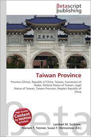 Taiwan Province - Lambert M. Surhone (Editor), Miriam T. Timpledon (Editor), Susan F. Marseken (Editor)