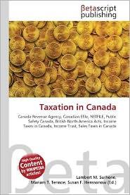 Taxation in Canada - Lambert M. Surhone (Editor), Miriam T. Timpledon (Editor), Susan F. Marseken (Editor)