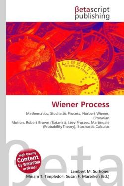 Wiener Process: Mathematics, Stochastic Process, Norbert Wiener, Brownian Motion, Robert Brown (Botanist), Lévy Process, Martingale (Probability Theory), Stochastic Calculus