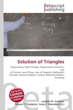 Solution of Triangles: Trigonometry, Right Triangle, Trigonometric Functions, Law of Cosines, Law of Sines, Law of Tangents, Mollweide's Formula, Hansen's Problem, Snellius-Pothenot Problem, Surveying