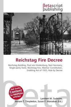 Reichstag Fire Decree: Reichstag Building, Paul von Hindenburg, Nazi Germany, Single-party State, Reichstag Fire, Weimar Constitution, Enabling Act of 1933, Rule by Decree
