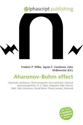 Aharonov Bohm effect - Miller, Frederic P. (Hrsg.) / Vandome, Agnes F. (Hrsg.) / McBrewster, John (Hrsg.)