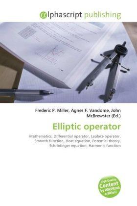 Elliptic operator - Miller, Frederic P. (Hrsg.) / Vandome, Agnes F. (Hrsg.) / McBrewster, John (Hrsg.)