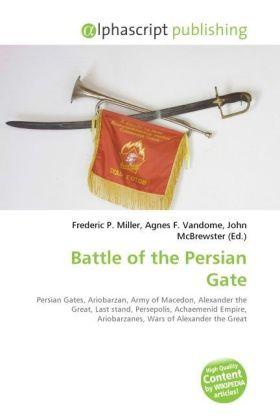 Battle of the Persian Gate - Miller, Frederic P. (Hrsg.) / Vandome, Agnes F. (Hrsg.) / McBrewster, John (Hrsg.)