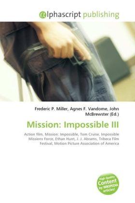 Mission: Impossible III - Miller, Frederic P. (Hrsg.) / Vandome, Agnes F. (Hrsg.) / McBrewster, John (Hrsg.)