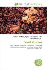 Food Studies - Frederic P. Miller (Editor), Agnes F. Vandome (Editor), John McBrewster (Editor)
