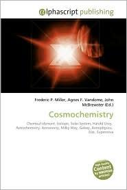 Cosmochemistry - Frederic P. Miller, Agnes F. Vandome, John McBrewster