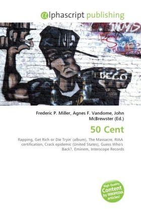 50 Cent - Miller, Frederic P. (Hrsg.) / Vandome, Agnes F. (Hrsg.) / McBrewster, John (Hrsg.)
