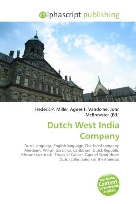 Dutch West India Company - Miller, Frederic P. (Hrsg.) / Vandome, Agnes F. (Hrsg.) / McBrewster, John (Hrsg.)