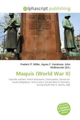 Maquis (World War II) - Miller, Frederic P. (Hrsg.) / Vandome, Agnes F. (Hrsg.) / McBrewster, John (Hrsg.)