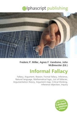 Informal Fallacy: Fallacy, Argument, Reason, Formal fallacy, Inference, Natural language, Mathematical logic, List of fallacies, Argumentation theory, ... thinking, Inference objection, Inquiry