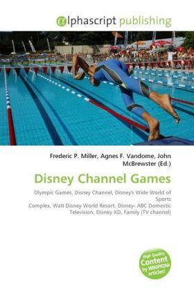 Disney Channel Games - Miller, Frederic P. (Hrsg.) / Vandome, Agnes F. (Hrsg.) / McBrewster, John (Hrsg.)