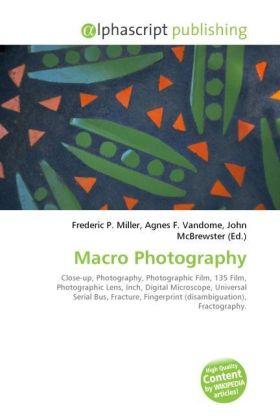 Macro Photography - Miller, Frederic P. (Hrsg.) / Vandome, Agnes F. (Hrsg.) / McBrewster, John (Hrsg.)