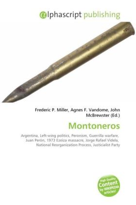 Montoneros - Miller, Frederic P. (Hrsg.) / Vandome, Agnes F. (Hrsg.) / McBrewster, John (Hrsg.)