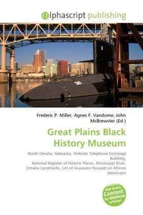 Great Plains Black History Museum - Miller, Frederic P. (Hrsg.) / Vandome, Agnes F. (Hrsg.) / McBrewster, John (Hrsg.)