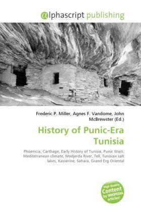 History of Punic-Era Tunisia - Miller, Frederic P. (Hrsg.) / Vandome, Agnes F. (Hrsg.) / McBrewster, John (Hrsg.)