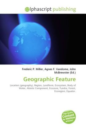 Geographic Feature - Miller, Frederic P. (Hrsg.) / Vandome, Agnes F. (Hrsg.) / McBrewster, John (Hrsg.)