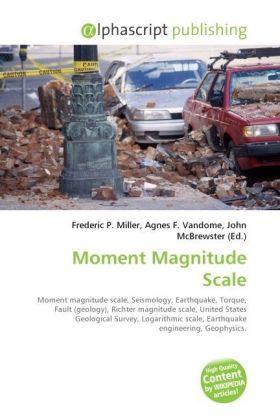 Moment Magnitude Scale - Miller, Frederic P. (Hrsg.) / Vandome, Agnes F. (Hrsg.) / McBrewster, John (Hrsg.)