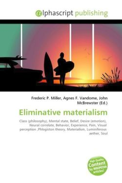 Eliminative materialism: Class (philosophy), Mental state, Belief, Desire (emotion),  Neural correlate, Behavior, Experience, Pain, Visual  perception ... Materialism, Luminiferous  aether, Soul