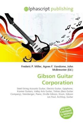 Gibson Guitar Corporation - Miller, Frederic P. (Hrsg.) / Vandome, Agnes F. (Hrsg.) / McBrewster, John (Hrsg.)
