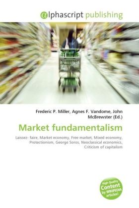 Market fundamentalism - Miller, Frederic P. (Hrsg.) / Vandome, Agnes F. (Hrsg.) / McBrewster, John (Hrsg.)