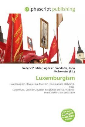 Luxemburgism - Miller, Frederic P. (Hrsg.) / Vandome, Agnes F. (Hrsg.) / McBrewster, John (Hrsg.)