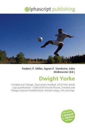 Dwight Yorke - Miller, Frederic P. (Hrsg.) / Vandome, Agnes F. (Hrsg.) / McBrewster, John (Hrsg.)