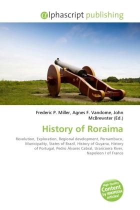 History of Roraima - Miller, Frederic P. (Hrsg.) / Vandome, Agnes F. (Hrsg.) / McBrewster, John (Hrsg.)