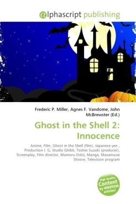 Ghost in the Shell 2: Innocence - Miller, Frederic P. (Hrsg.) / Vandome, Agnes F. (Hrsg.) / McBrewster, John (Hrsg.)