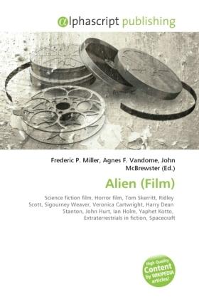 Alien (Film) - Miller, Frederic P. (Hrsg.) / Vandome, Agnes F. (Hrsg.) / McBrewster, John (Hrsg.)