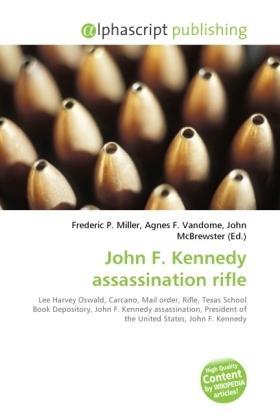 John F. Kennedy assassination rifle - Miller, Frederic P. (Hrsg.) / Vandome, Agnes F. (Hrsg.) / McBrewster, John (Hrsg.)