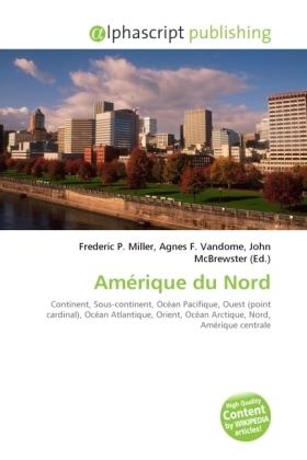 Amérique du Nord - Miller, Frederic P. (Hrsg.) / Vandome, Agnes F. (Hrsg.) / McBrewster, John (Hrsg.)
