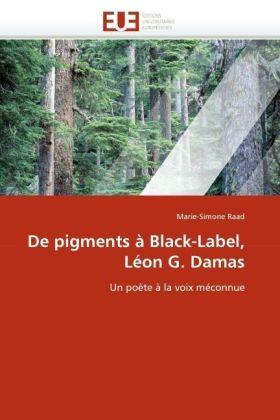 De pigments à Black-Label, Léon G. Damas - Un poète à la voix méconnue - Raad, Marie-Simone