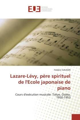 Lazare-Lévy, père spirituel de l'Ecole japonaise de piano - Cours d'exécution musicale: Tokyo, Osaka, 1950-1953 - Gaussin, Frédéric