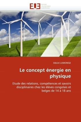 Le concept énergie en physique - Etude des relations, compétences et savoirs disciplinaires chez les élèves congolais et belges de 14 à 18 ans - Lumonge, Désiré